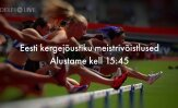 TÄISPIKKUSES | Eesti meistrivõistlused kergejõustikus, esimene päev