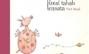 """Piret Raual ilmus uus pildiraamat """"Roosi tahab lennata"""""""